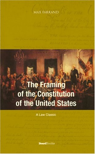 The Framing of the Constitution of the United States (Law Classic): Farrand, Max