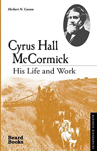 9781587981074: Cyrus Hall McCormick: His Life and Work (Business Biographies)