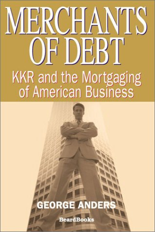 9781587981258: Merchants of Debt: KKR and the Mortgaging of American Business