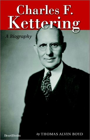 Charles F. Kettering: A Biography: Boyd, Thomas Alvin