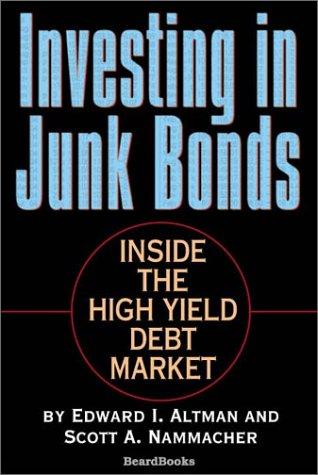 Investing in Junk Bonds: Inside the High Yield Debt Market: Altman, Edward I.; Nammacher, Scott A.