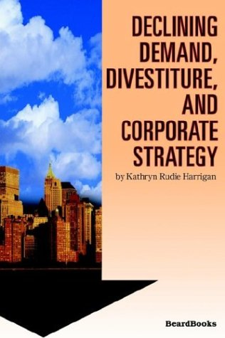 Declining Demand, Divestiture and Corporate Strategy: Kathryn Rudie Harrigan