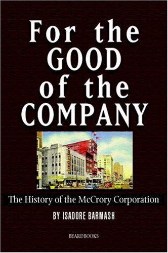 For the Good of the Company: The History of the McCrory Corporation: Isadore Barmash