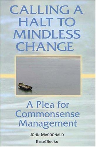Calling a Halt to Mindless Change: A Plea for Commonsense Management: John Macdonald