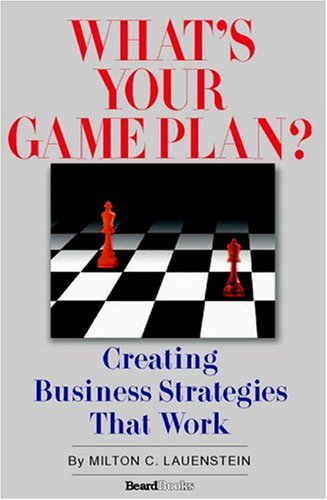 9781587982378: What's Your Game Plan: Creating Business Strategies that Work