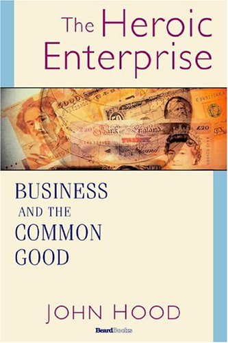 9781587982460: The Heroic Enterprise: Business and the Common Good