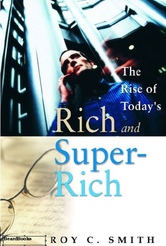 The Rise of Todays Rich and Super-Rich the Rise of Todays Rich and Super-Rich: Roy C. Smith