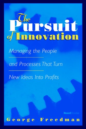 9781587982521: The Pursuit of Innovation: Managing the People and Processes That Turn New Ideas Into Profits