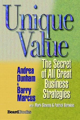 Unique Value: The Secret of All Great Business Strategies: Andrea Dunham