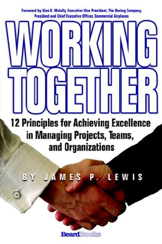 Working Together: 12 Principles for Achieving Excellence in Managing Projects, Teams, and Organizations (158798279X) by James P. Lewis
