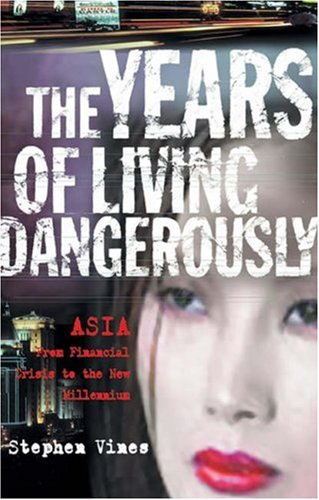 Years of Living Dangerously: Asia - From Financial Crisis to the New Millenium: Vines, Stephen