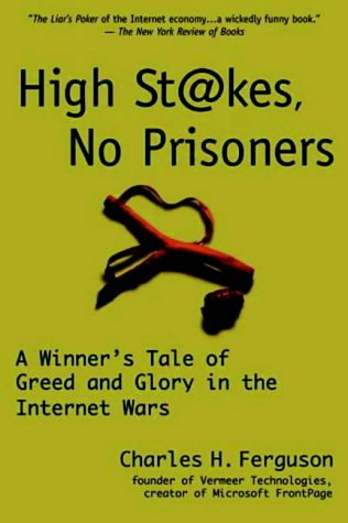 High Stakes, No Prisoners: A Winner's Tale of Greed and Glory in the Internet Wars (1587990652) by Charles H. Ferguson