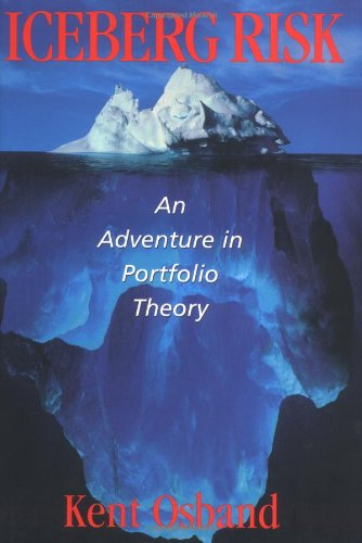 Iceberg Risk: An Adventure in Portfolio Theory: An Adventure in Portolio Theory
