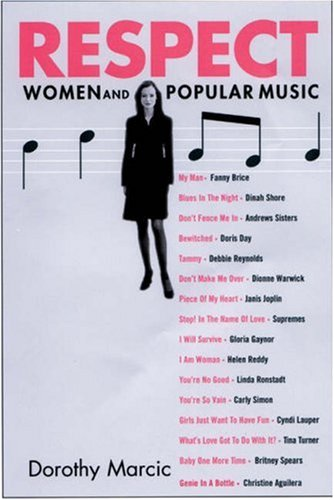 Respect : Women and Popular Music: Dorothy Marcic