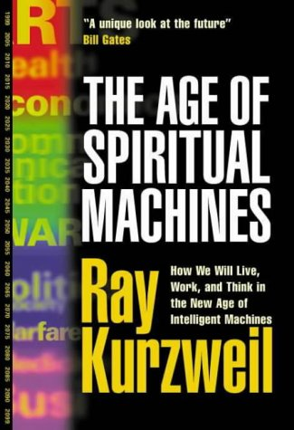 9781587991226: The Age of Spiritual Machines: How We Will Live, Work, and Think in the New Age of Intelligent Machines.
