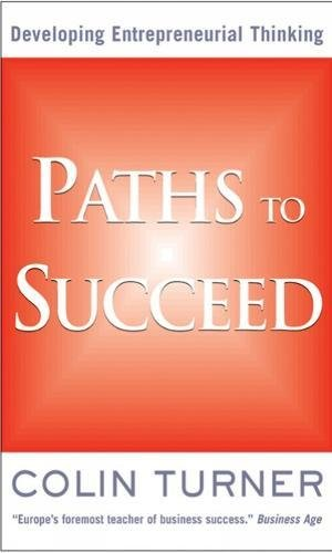 Paths to Succeed: Developing Your Entrepreneurial Thinking: Turner, Colin