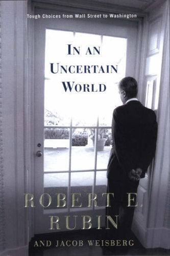 9781587991325: Dealing with an Uncertain World: Tough Chpices from Wall Street to Washington