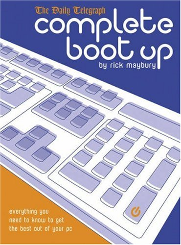 Complete Boot Up: Everything you need to know to get the best out of your PC (1587991608) by Maybury, Rick