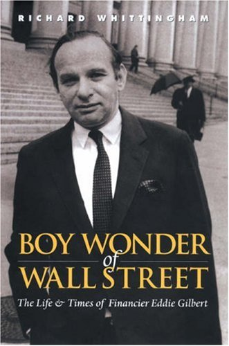 The Boy Wonder of Wall Street: The Life and Times of Financier Eddie Gilbert