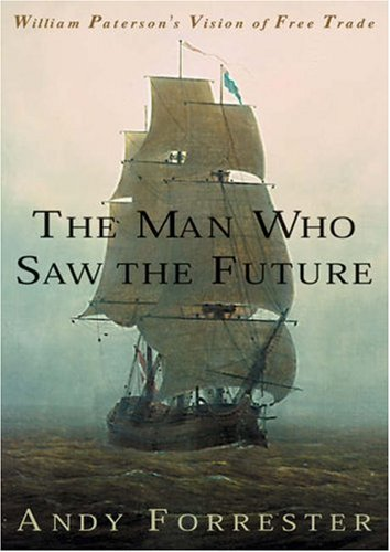 9781587991790: The Man Who Saw the Future: William Paterson's Vision of Free Trade