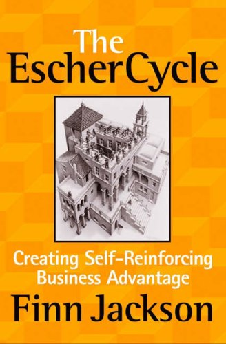 9781587991943: The Escher Cycle: Creating Self-Reinforcing Business Advantage