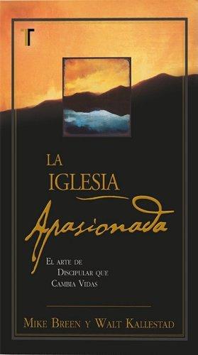 Iglesia Apasionada, La (Spanish Edition): Mike & Kallestad; Walt Breen