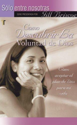 Cómo descubrir la voluntad de Dios (Solo Entre Nosotras) (Spanish Edition) (1588023001) by Jill Briscoe