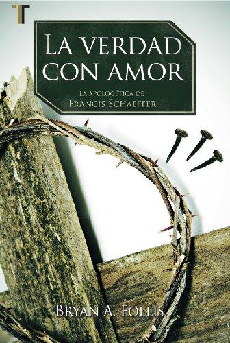9781588024312: La Verdad Con Amor: La Apologetica de Francis Schaeffer