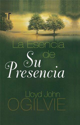 La esencia de Su presencia (Spanish Edition): Lloyd John Ogilvie