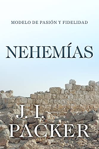 Nehemias: Modelo de pasion y fidelidad (A Passion for Faithfulness) Spanish Edition (1588025446) by J.I. Packer