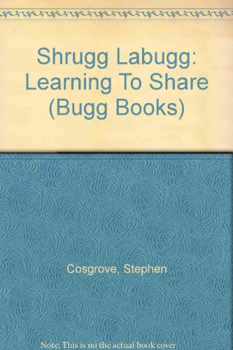 Shrugg Labugg: Learning To Share (Bugg Books) (9781588043528) by Stephen Cosgrove