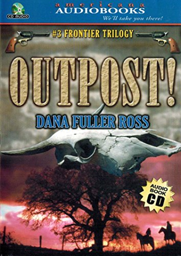 OUTPOST (FRONTIER TRILOGY #3) AUDIO CD (FRONTIER TRILOGY, #3) (1588076326) by DANA FULLER ROSS