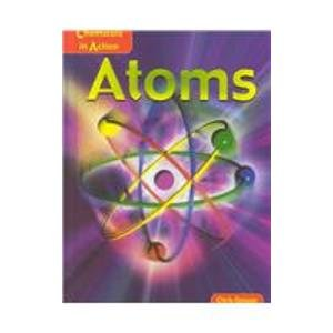 Atoms (Chemicals in Action): Chris Oxlade
