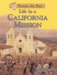 9781588102492: Life in a California Mission (Picture the Past)