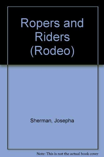 Ropers and Riders (Rodeo) (9781588103604) by Josepha Sherman