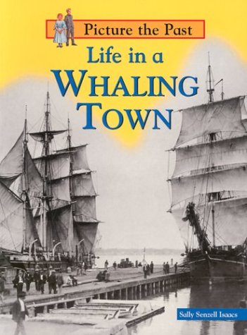 Life in a Whaling Town (Picture the Past): Sally Senzell Isaacs