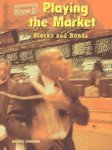 9781588104953: Playing the Market: Stocks and Bonds (Economics)