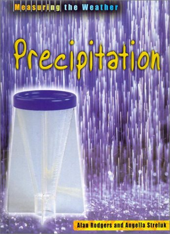 Precipitation (Measuring the Weather): Rodgers, Alan; Streluk, Angella