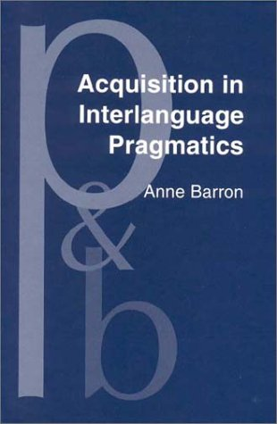 9781588113429: Acquisition in Interlanguage Pragmatics: Learning how to do things with words in a study abroad context (Pragmatics & Beyond New Series)