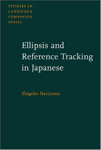 Ellipsis and Reference Tracking in Japanese (Studies in Language Companion Series): Nariyama, ...