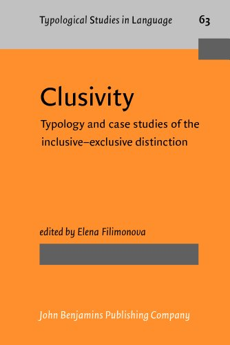 Clusivity: Typology and case studies of the inclusive-exclusive distinction (Typological Studies in...