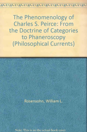 9781588116543: The Phenomenology of Charles S. Peirce: From the Doctrine of Categories to Phaneroscopy (Philosophical Currents)