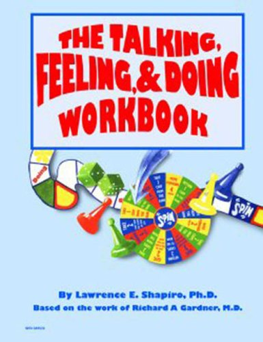 The Talking, Feeling, & Doing Workbook (158815064X) by Lawrence Shapiro; Ph.D.; Richard Gardner; M.D.