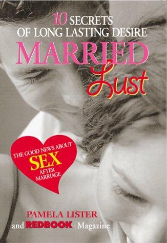 Married Lust : Ten Secrets of Long: Pamela Lister; Redbook