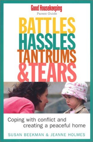 Battles, Hassles, Tantrums & Tears Coping with Conflict and Creating a Peaceful Home