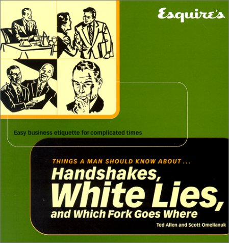 9781588160683: Esquire Things a Man Should Know About Handshakes, White Lies and Which Fork Goes Where: Easy Business Etiquette for Complicated Times