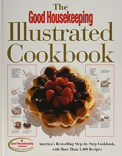 The Good Housekeeping Illustrated Cookbook: America's Bestselling Step-By-Step Cookbook, with ...
