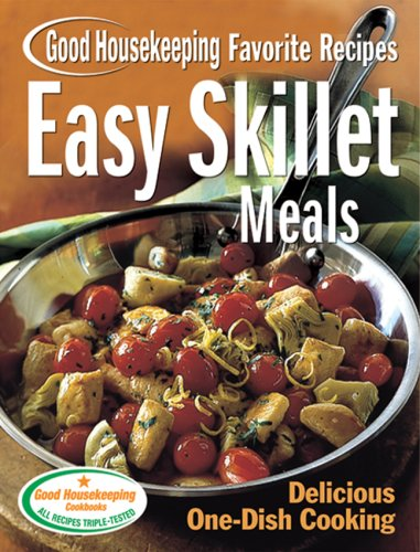 Easy Skillet Meals Good Housekeeping Favorite Recipes: Delicious One-Dish Cooking (Favorite Good ...