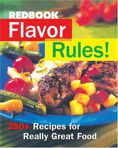 Redbook Flavor Rules! : 250+ Recipes for: Redbook Magazine Editors