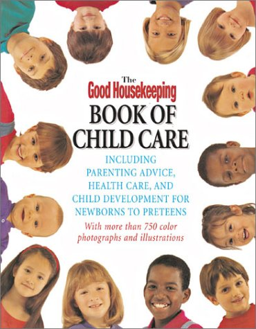 The Good Housekeeping Book of Child Care : Including Parenting Advice, Health Care and Child ...